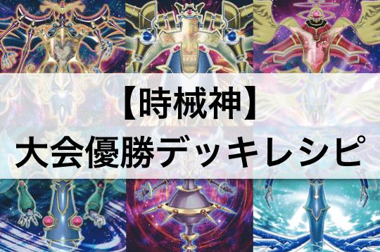 【時械神(じかいしん)デッキ】大会優勝デッキレシピ